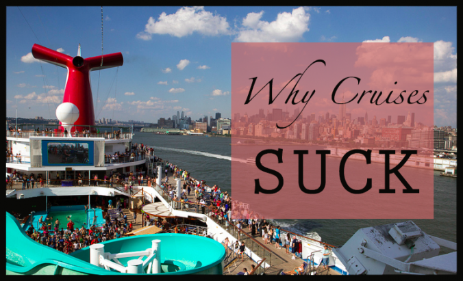 why you should never go on a cruise and why cruise lines are evil